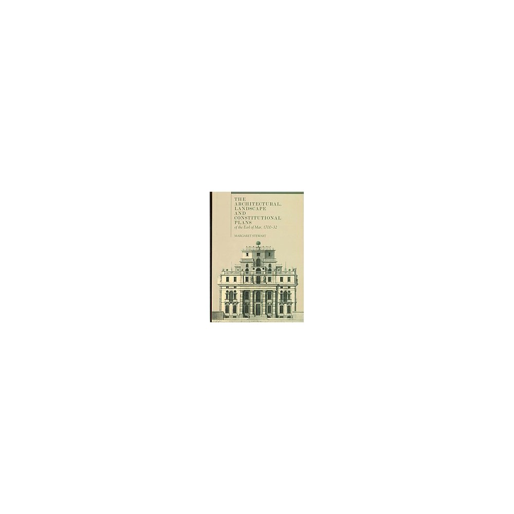 Architectural, Landscape and Constitutional Plans of the Earl of Mar, 1700-32 (Hardcover) (Margaret