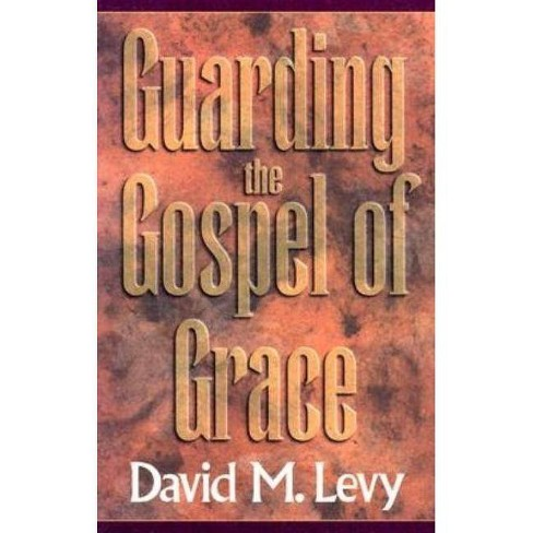 Guarding the Gospel of Grace - by  David M Levy (Paperback) - image 1 of 1