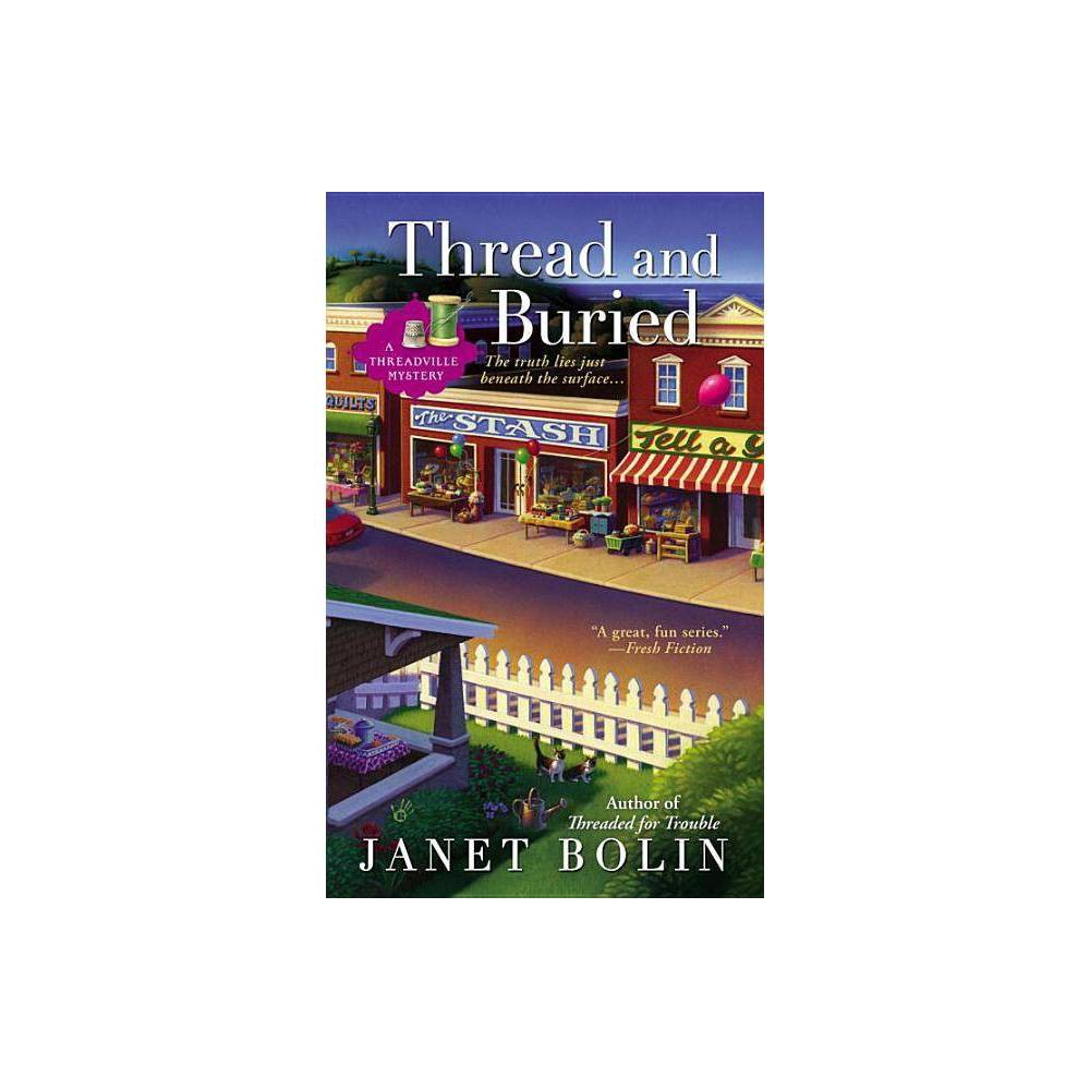 Image of Thread and Buried - (Threadville Mysteries) by Janet Bolin (Paperback)