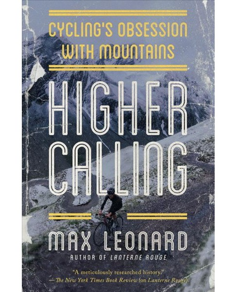 Higher Calling : Cycling's Obsession With Mountains -  by Max Leonard (Hardcover) - image 1 of 1