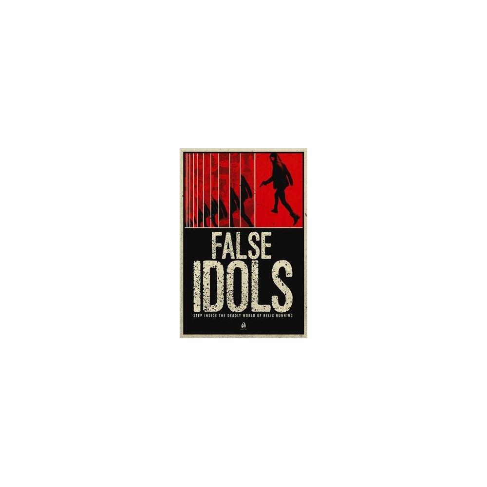False Idols - by Lisa Klink & Patrick Lohier & Diana Renn (Paperback)