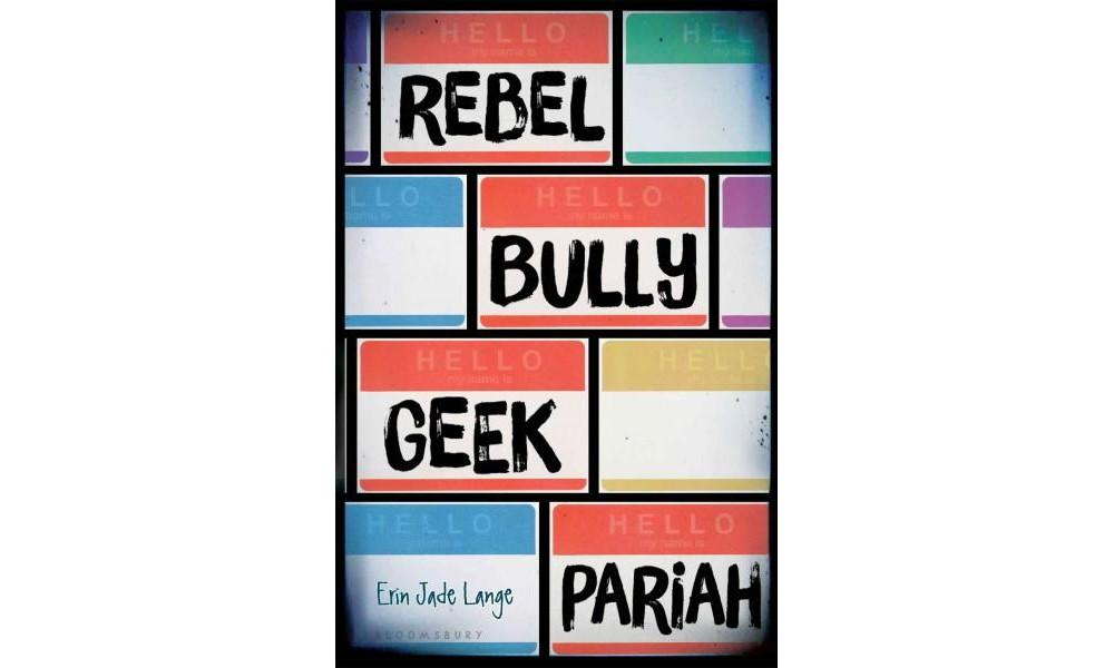 Rebel, Bully, Geek, Pariah (Hardcover) (Erin Jade Lange)