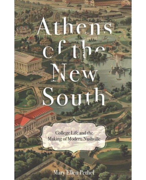 Athens of the New South : College Life and the Making of Modern Nashville -  Reprint (Paperback) - image 1 of 1