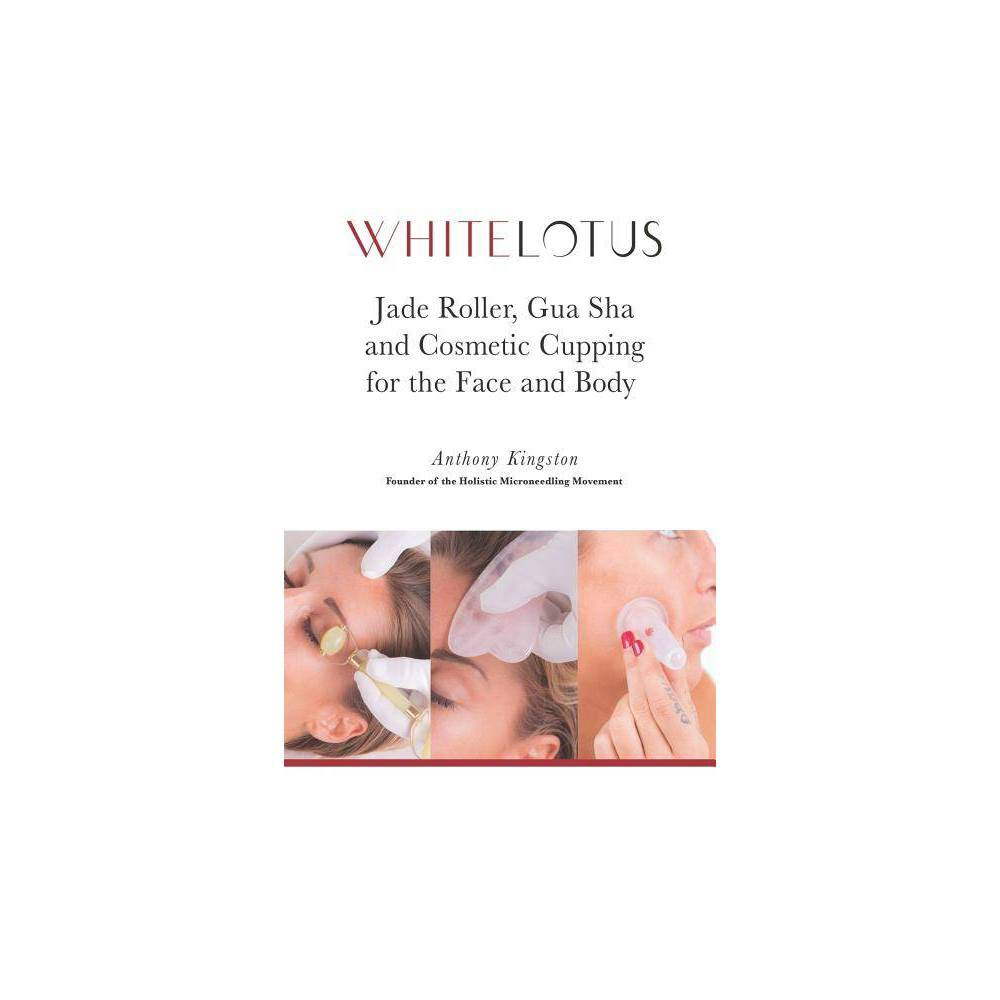 Jade Roller, Gua Sha & Cosmetic Cupping for the Face and Body - (White Lotus) (Paperback)