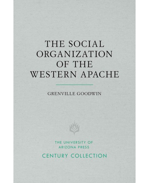 Social Organization of the Western Apache (Paperback) (Grenville Goodwin) - image 1 of 1