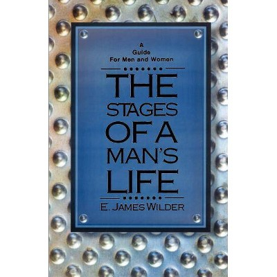 The Stages of a Man's Life - by  E James Wilder (Paperback)