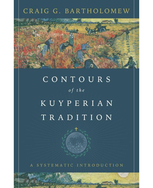 Contours of the Kuyperian Tradition : A Systematic Introduction (Hardcover) (Craig G. Bartholomew) - image 1 of 1