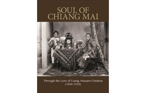 Glass Plate Photos of Chiang Mai 1897 - 1930 : Through the Lens of Luang Anusarn Chutima 1898-1928 - image 1 of 1