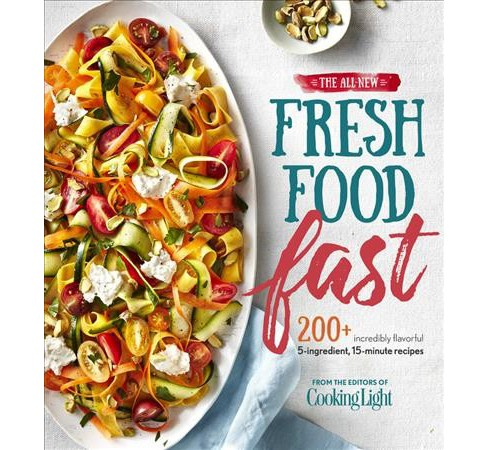 All-New Fresh Food Fast : 200+ incredibly flavorful 5-ingredient, 15-minute recipes -  (Paperback) - image 1 of 1