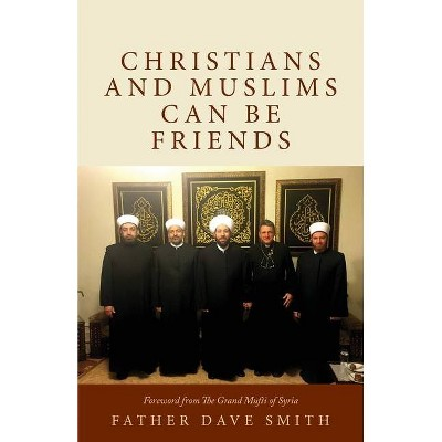 Christians and Muslims can be Friends - by  Dave Smith (Paperback)