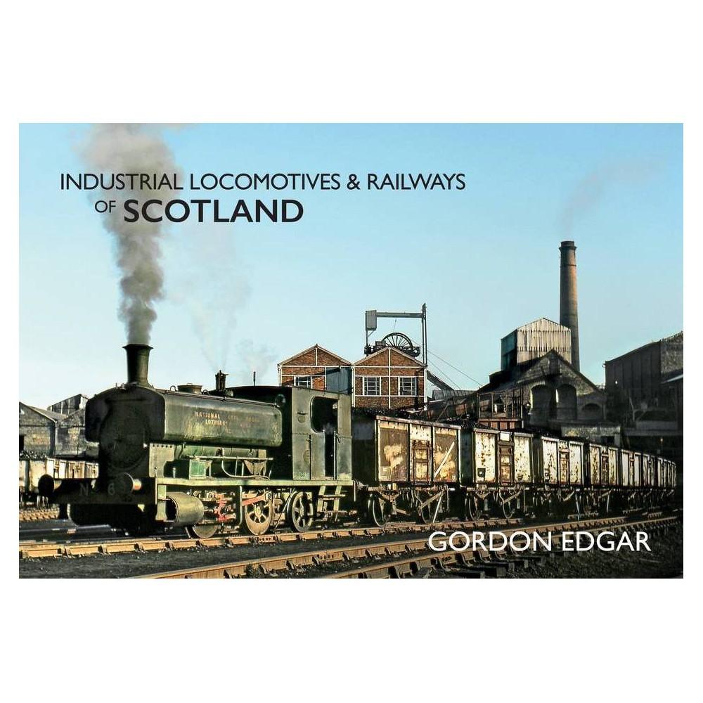 Industrial Locomotives Railways Of Scotland Industrial Locomotives Railways Of By Gordon Edgar Paperback