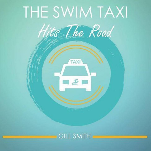 The Swim Taxi Hits the Road - by  Gill Smith (Paperback) - image 1 of 1