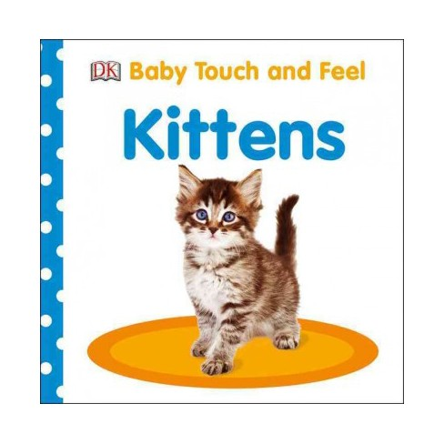 Baby Touch and Feel: Kittens - (Baby Touch & Feel) (Board_book) - image 1 of 1