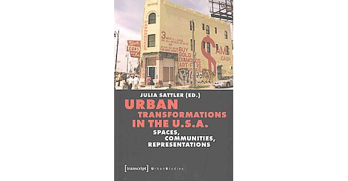 Urban Transformations in the U.S.A. : Spaces, Communities, Representations (Paperback) - image 1 of 1