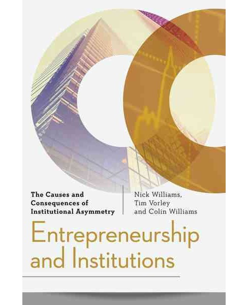Entrepreneurship and Institutions : The Causes and Consequences of Institutional Asymmetry - (Hardcover) - image 1 of 1