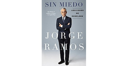 Sin Miedo / Without Fear : Lecciones de rebeldes / Lessons of Rebels (Paperback) (Jorge Ramos) - image 1 of 1