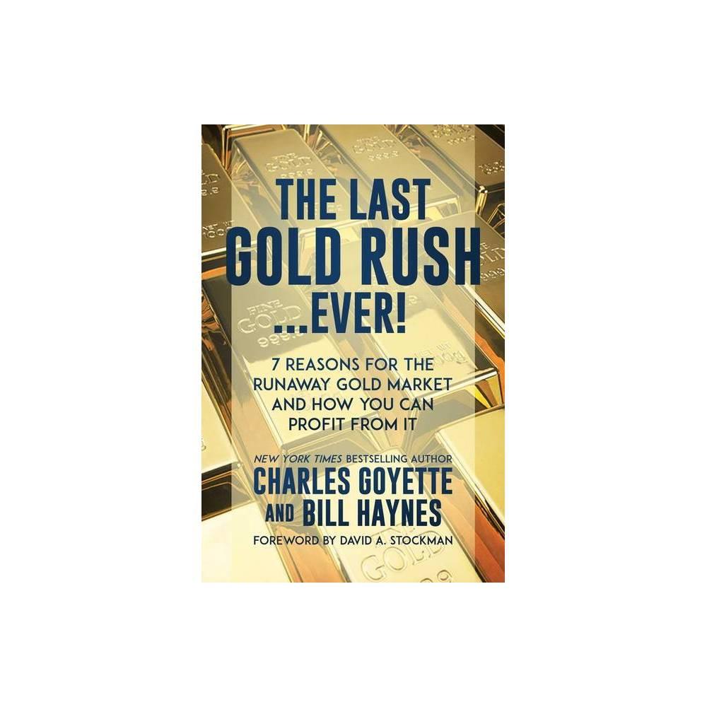 The Last Gold Rush Ever By Charles Goyette Bill Haynes Hardcover