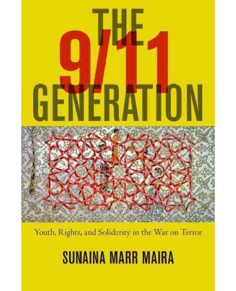 9/11 Generation : Youth, Rights, and Solidarity in the War on Terror (Paperback) (Sunaina Marr Maira) - image 1 of 1