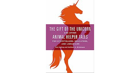 Gift of the Unicorn and Other Animal Helper Tales for Storytellers, Educators, and Librarians - image 1 of 1