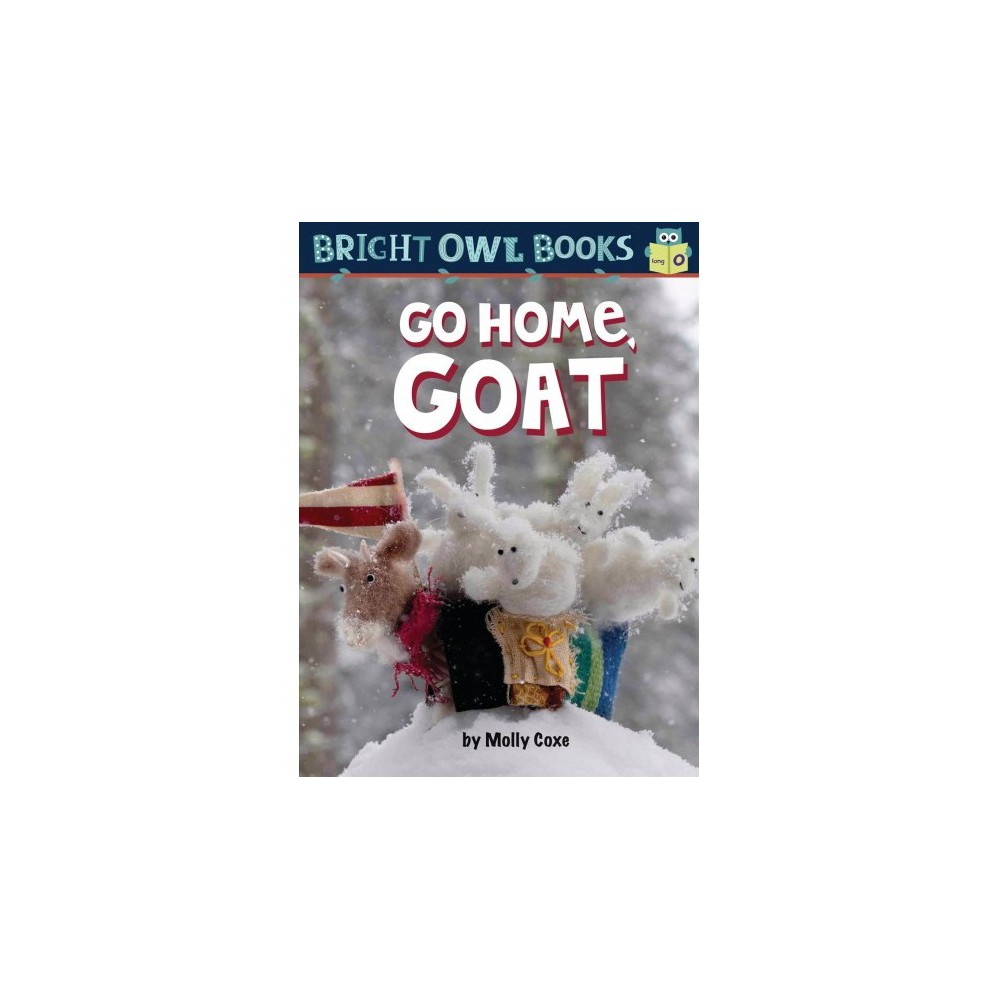Go Home, Goat - (Bright Owl Books, Long O) by Molly Coxe (Paperback)