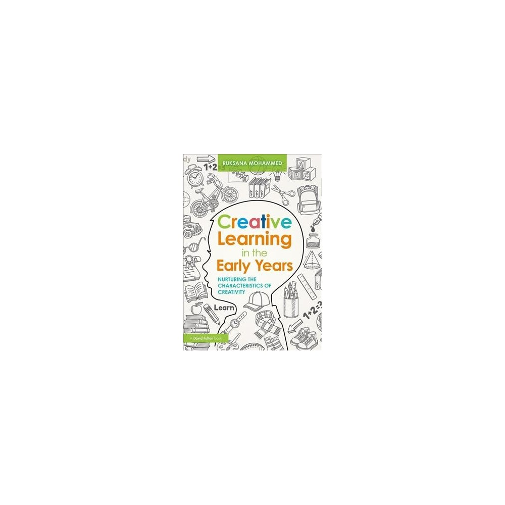 Creative Learning in the Early Years : Nurturing the Characteristics of Creativity - (Paperback)