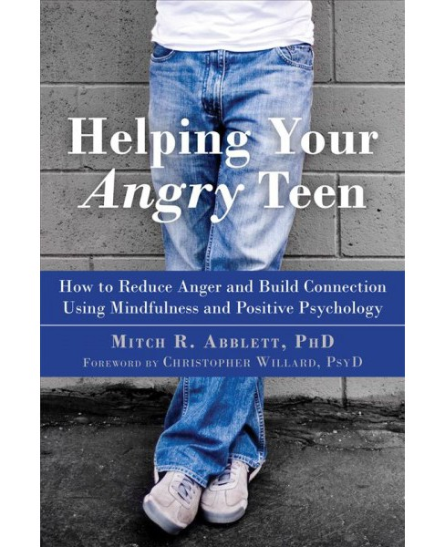 Helping Your Angry Teen : How to Reduce Anger and Build Connection Using Mindfulness and Positive - image 1 of 1