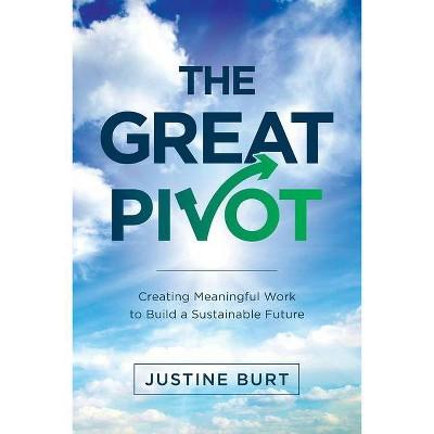 The Great Pivot - by  Justine Burt (Paperback)
