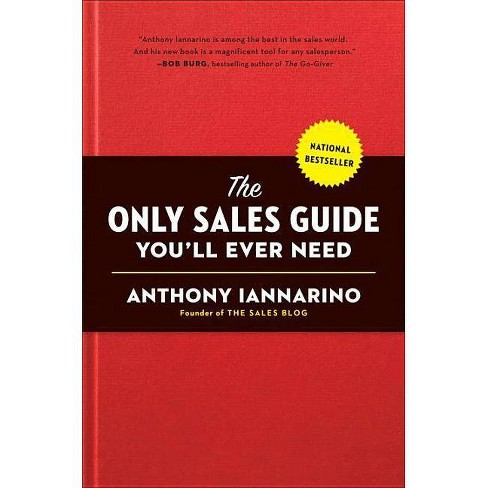 The Only Sales Guide You'll Ever Need - by  Anthony Iannarino (Hardcover) - image 1 of 1