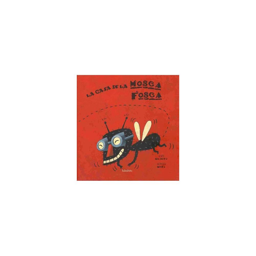 La casa de la Mosca Fosca / Spry Fly's House - (Hardcover)