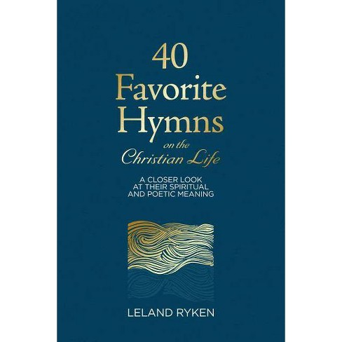 40 Favorite Hymns on the Christian Life - by  Leland Ryken (Hardcover) - image 1 of 1