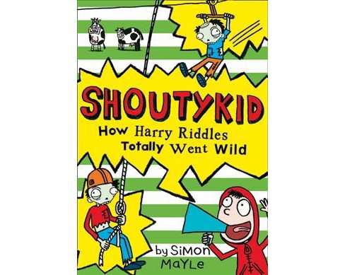 How Harry Riddles Totally Went Wild -  (Shoutykid) by Simon Mayle (Paperback) - image 1 of 1