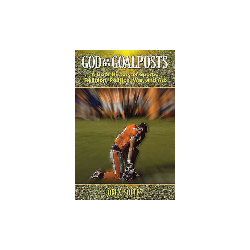 God and the Goalposts : A Brief History of Sports, Religion, Politics, War, and Art (Paperback) (Ori Z.