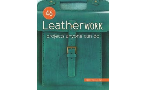 46 Leatherwork Projects Anyone Can Do -  by Geert Schuiling (Paperback) - image 1 of 1
