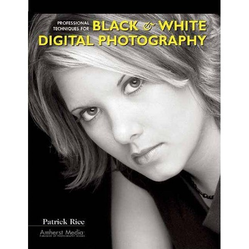 Professional Techniques for Black & White Digital Photography - by  Patrick Rice (Paperback) - image 1 of 1