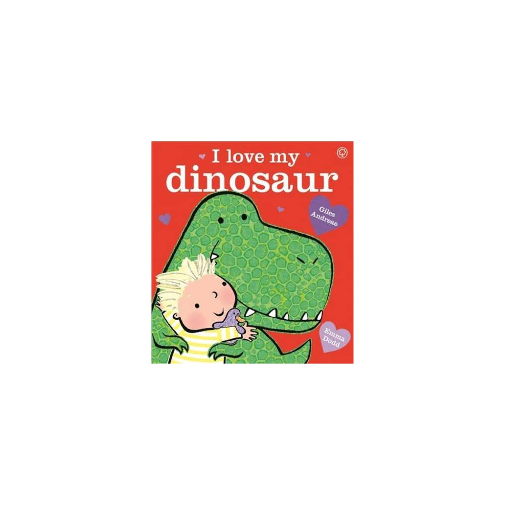 I Love My Dinosaur - by Giles Andreae (Paperback)
