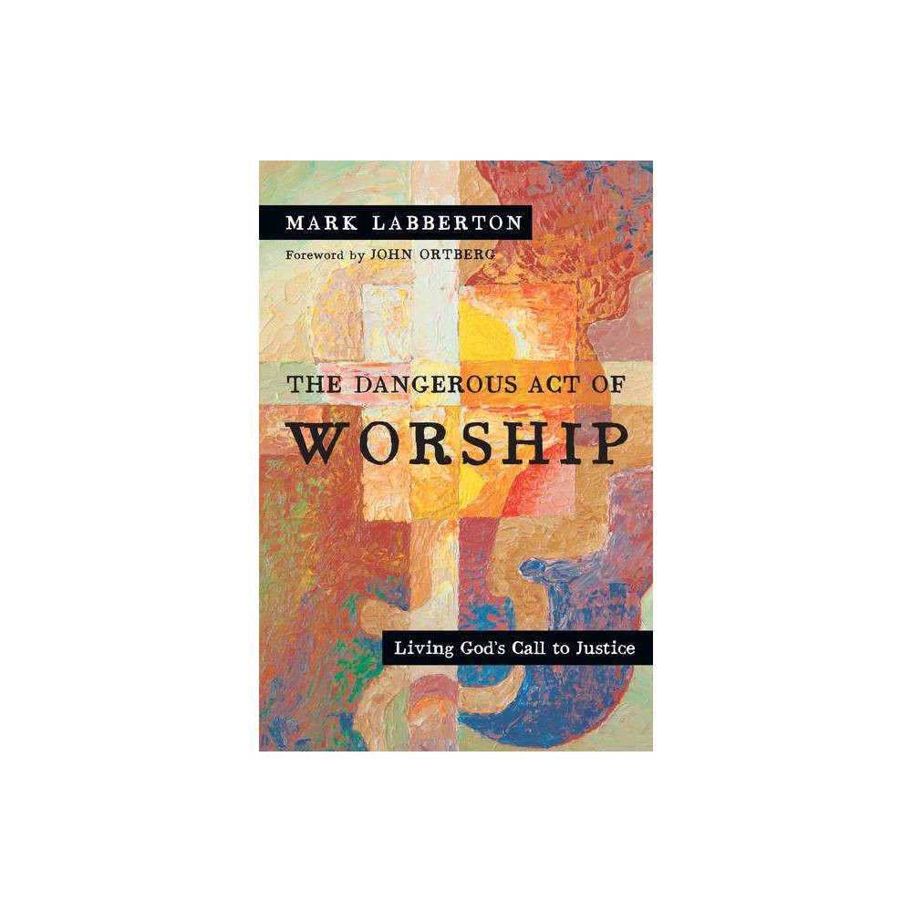 The Dangerous Act Of Worship By Mark Labberton Paperback