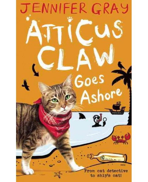 Atticus Claw Goes Ashore (Paperback) (Jennifer Gray) - image 1 of 1