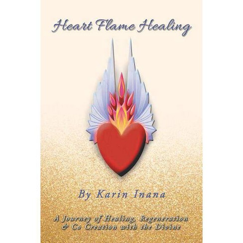 Heart Flame Healing - by  Karin Inana (Paperback) - image 1 of 1
