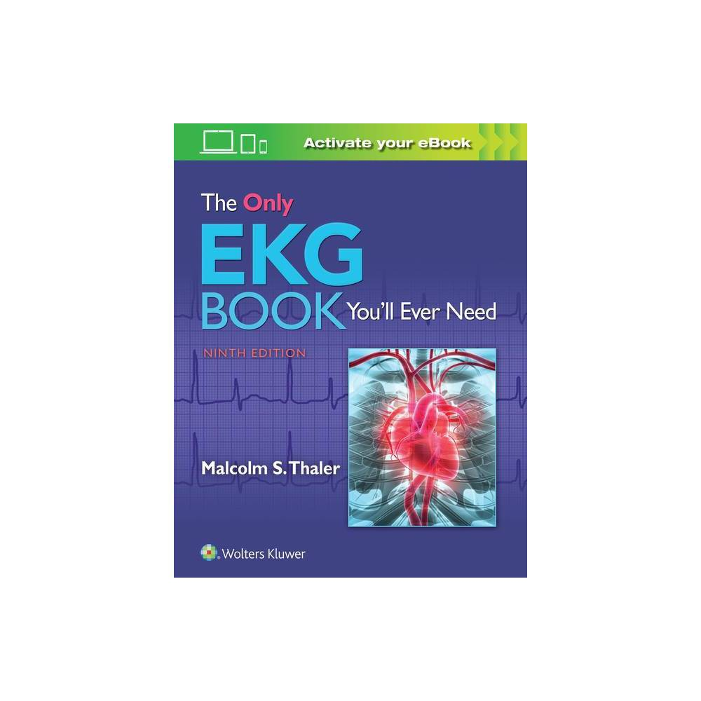 The Only Ekg Book You Ll Ever Need 9th Edition By Malcolm Thaler Paperback