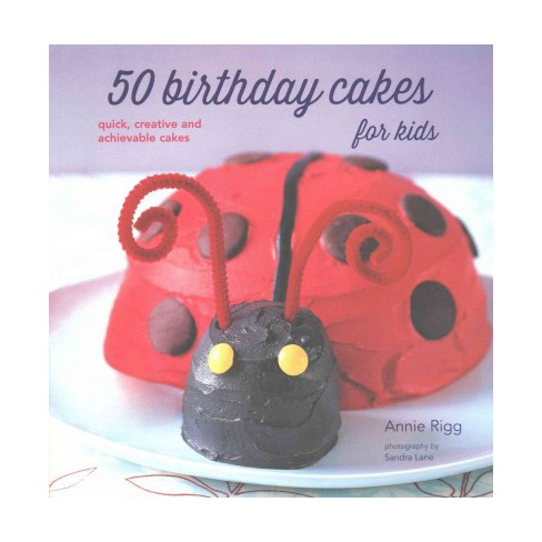 50 Birthday Cakes For Kids Reprint Paperback Annie Rigg