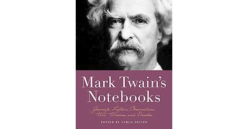 Mark Twain's Notebooks : Journals, Letters, Observations, Wit, Wisdom, and Doodles (Paperback) - image 1 of 1
