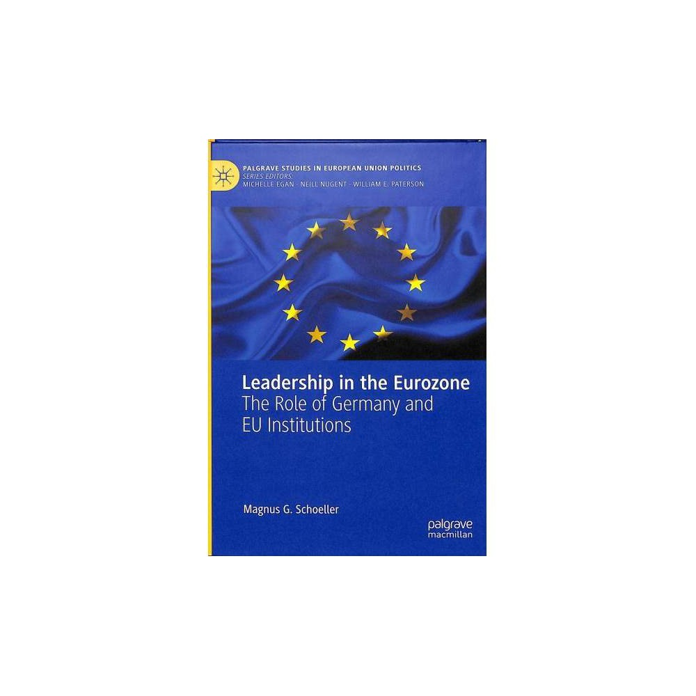 Leadership in the Eurozone : The Role of Germany and Eu Institutions - (Hardcover)
