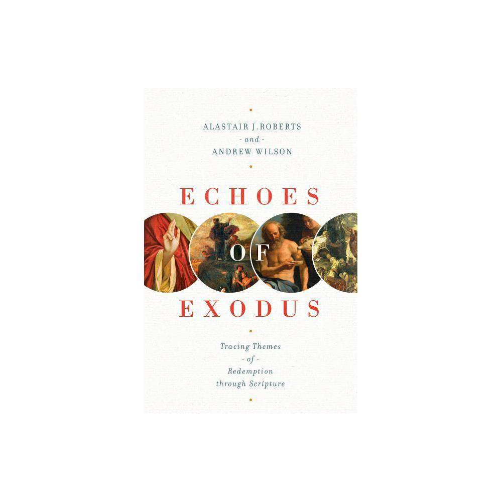 Echoes Of Exodus By Alastair J Roberts Andrew Wilson Paperback