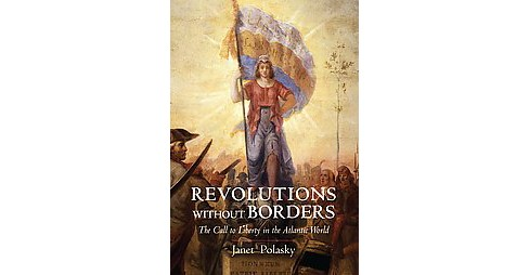 Revolutions without Borders : The Call to Liberty in the Atlantic World (Reprint) (Paperback) (Janet - image 1 of 1