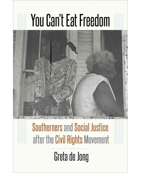 You Can't Eat Freedom : Southerners and Social Justice After the Civil Rights Movement (Hardcover) - image 1 of 1