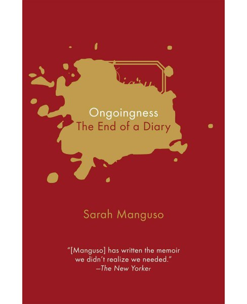 Ongoingness : The End of a Diary (Reprint) (Paperback) (Sarah Manguso) - image 1 of 1
