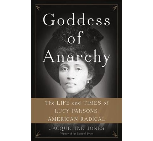 Goddess of Anarchy : The Life and Times of Lucy Parsons, American Radical -  (Hardcover) - image 1 of 1
