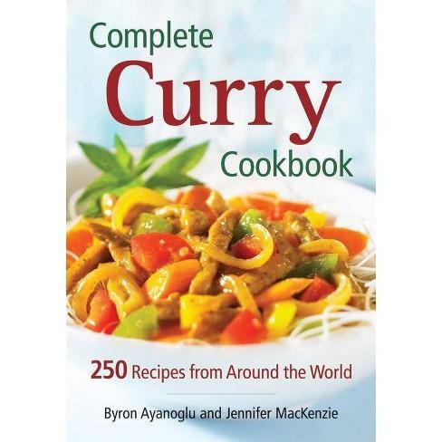 Complete Curry Cookbook - by  Byron Ayanoglu & Jennifer MacKenzie (Paperback) - image 1 of 1