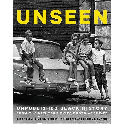 Unseen : Unpublished Black History from the New York Times Photo Archives -  (Hardcover) by Dana Canedy