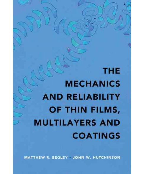 Mechanics and Reliability of Films, Multilayers and Coatings (Hardcover) (Matthew R. Begley & John W. - image 1 of 1